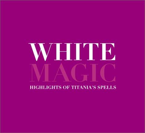 9780768324990: White Magic: Titania's Book of Favorite Spells
