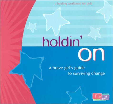 Holdin' on: A Brave Girl's Guide to Surviving Change: Weedn, Lisa