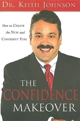 The Confidence Makeover: The New and Easy: Johnson, Dr. Keith