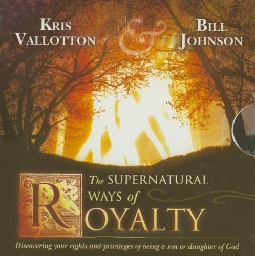 9780768402568: The Supernatural Ways of Royalty: Discovering Your Rights and Privileges of Being a Son or Daughter of God