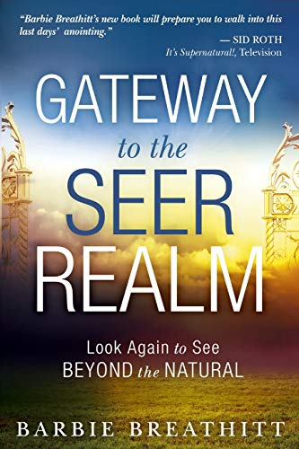 The Gateway to the Seer Realm: Look Again to See Beyond the Natural (0768403057) by Barbie Breathitt