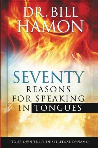 Seventy Reasons for Speaking in Tongues: Your Own Built in Spiritual Dynamo (076840312X) by Bill Hamon