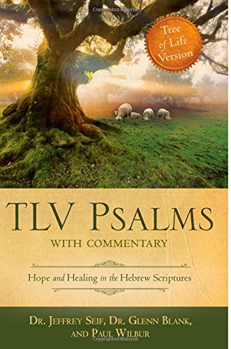 TLV Psalms with Commentary: Hope and Healing in the Hebrew Scriptures: Seif, Jeffrey L.