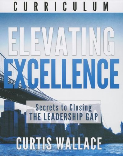 Elevating Excellence: Secrets to Closing the Leadership Gap: Curtis Wallace