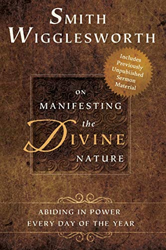 9780768403343: Smith Wigglesworth on Manifesting the Divine Nature: Abiding in Power Every Day of the Year