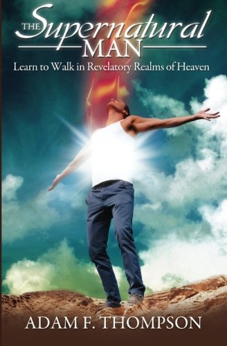 9780768403428: The Supernatural Man: Learn to Walk in Revelatory Realms of Heaven