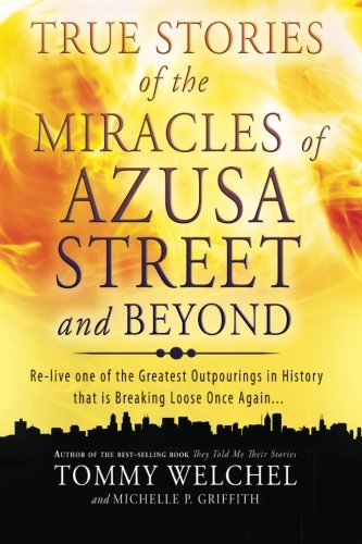 9780768403510: True Stories of the Miracles of Azusa Street and Beyond: Re-live One of The Greastest Outpourings in History that is Breaking Loose Once Again