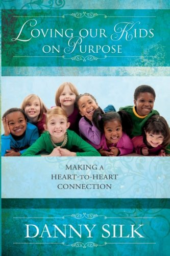 9780768403527: Loving Our Kids On Purpose: Making a Heart-to-Heart Connection