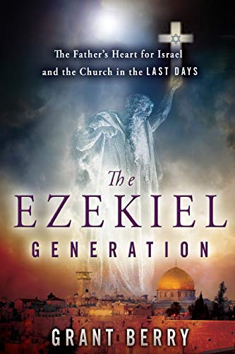 9780768403602: The Ezekiel Generation: The Father's Heart for Israel and the Church in the Last Days