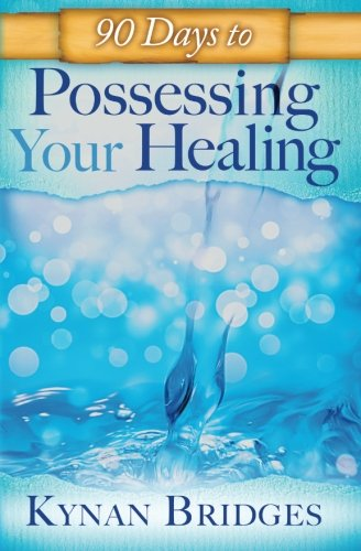 9780768404128: 90 Days to Possessing Your Healing