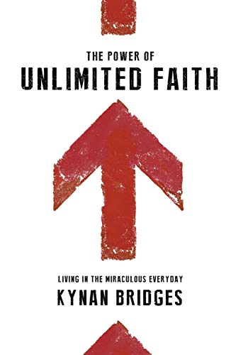 9780768404654: The Power of Unlimited Faith: Living in the Miraculous Everyday