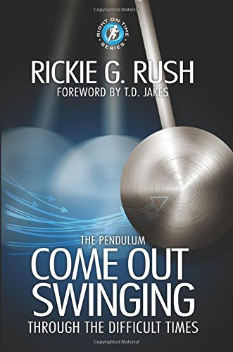 The Pendulum: Come Back Swinging Through the Difficult Times (Right on Time): Rush, Rickie