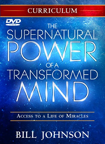 Supernatural Power of a Transformed Mind Curriculum: Access to a Life of Miracles: Johnson, Bill