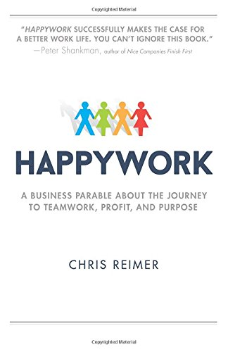 9780768405316: Happywork: A Business Parable About the Journey to Teamwork, Profit, and Purpose