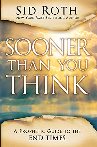 Sooner Than You Think: A Prophetic Guide: Roth, Sid, Stone,