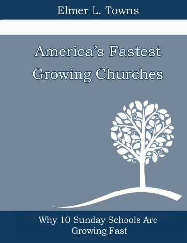 America's Fastest Growing Churches: Why 10 Sunday Schools Are Growing Fast: Elmer L. Towns