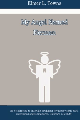 9780768406412: My Angel Named Herman: Be not forgetful to entertain strangers: for thereby some have entertained angels unawares. - Hebrews 13:2 (KJV)