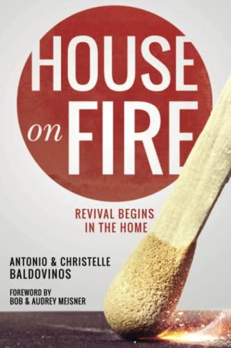 House on Fire: Revival Begins in the House: Baldovinos, Antonio; Baldovinos, Christelle