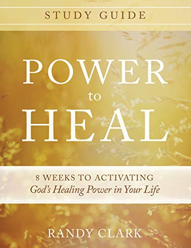 9780768407341: Power to Heal Study Guide: 8 Weeks to Activating God's Healing Power in Your Life