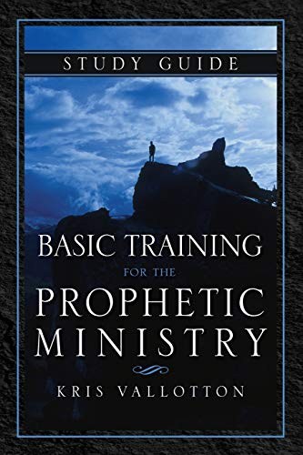 Basic Training for the Prophetic Ministry Study Guide: Kris Vallotton