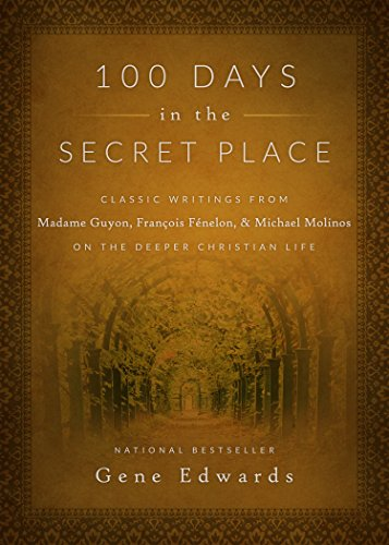 9780768407655: 100 Days in the Secret Place: Classic Writings from Madame Guyon, Francois Fenelon, and Michael Molinos on the Deeper Christian Life