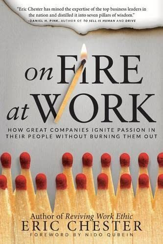 9780768408164: On Fire at Work: How Great Companies Ignite Passion in Their People Without Burning Them Out