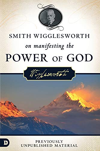 9780768408614: Smith Wigglesworth on Manifesting the Power of God: Walking in God's Anointing Every Day of the Year