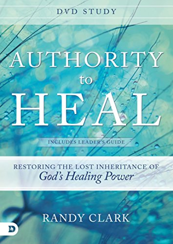 9780768408799: Authority to Heal: Restoring the Lost Inheritance of God's Healing Power