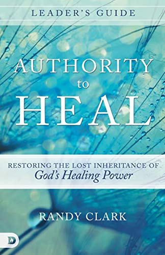 9780768408928: Authority to Heal Leader's Guide: Restoring the Lost Inheritance of God's Healing Power