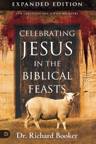 9780768409017: Celebrating Jesus in the Biblical Feasts Expanded Edition: Discovering Their Significance to You as a Christian