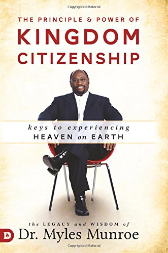9780768409307: The Principle and Power of Kingdom Citizenship: Keys to Experiencing Heaven on Earth