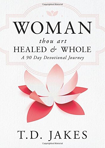 9780768409796: Woman Thou Art Healed and Whole: Experience Freedom From the Pain of Your Past: A 90 Day Devotional Journey