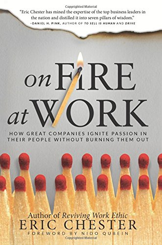 9780768410617: On Fire at Work: How Great Companies Ignite Passion in Their People Without Burning Them Out