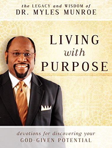 Living with Purpose: Devotions for Discovering Your: Munroe, Dr. Myles