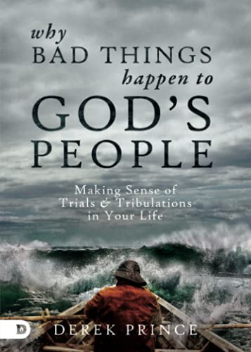 Why Bad Things Happen to God's People: Making Sense of Trials and Tribulations in Your Life: ...