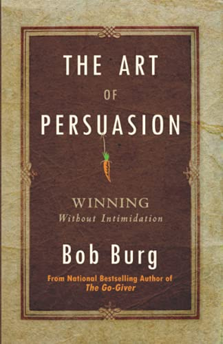 9780768413007: The Art of Persuasion: Winning Without Intimidation