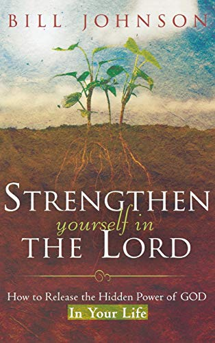 9780768413595: Strengthen Yourself in the Lord: How to Release the Hidden Power of God in Your Life