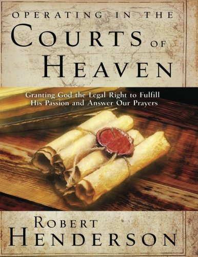 9780768414011: Operating in the Courts of Heaven: Granting God the Legal Right to Fulfill His Passion and Answer Our Prayers