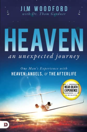 Heaven, an Unexpected Journey: One Man's Experience with Heaven, Angels, and the Afterlife: Jim...