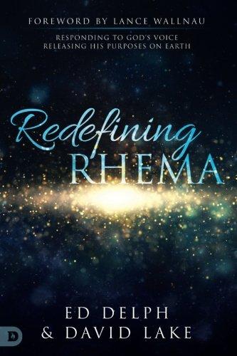 Redefining Rhema: Responding to God's Voice, Releasing: Delph, Ed; Lake,