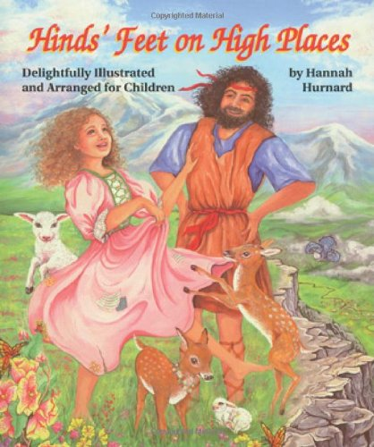 Hinds' Feet on High Places: Delightfully Illustrated and Arranged for Children (0768420210) by Hannah Hurnard