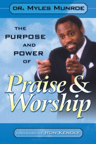 The Purpose and Power of Praise &: Dr. Myles Munroe