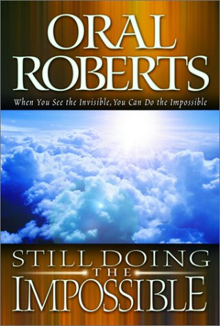Still Doing the Impossible (0768420601) by Oral Roberts