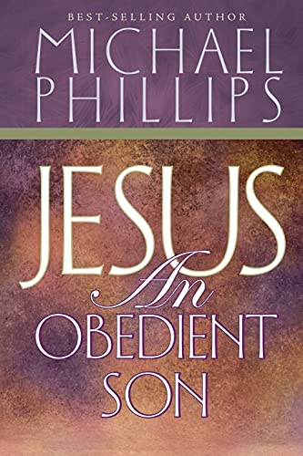Jesus, an Obedient Son (9780768420708) by Michael R. Phillips