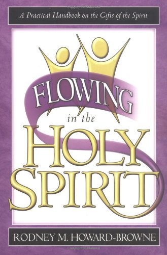 Flowing in the Holy Spirit: Howard-Browne, Rodney M.