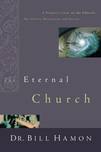 Eternal Church (0768421764) by Bill Hamon