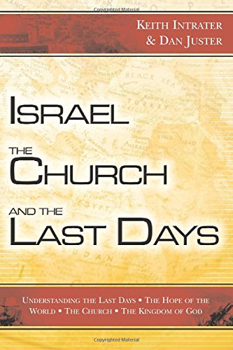 9780768421873: Israel, the Church, and the Last Days: Understanding the Last Days, The Hope of the World, The Church, The Kingdom of God