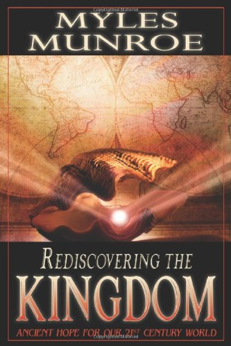 Rediscovering the Kingdom: Ancient Hope for Our: Munroe, Myles