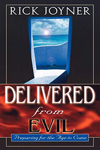 Delivered from Evil: Preparing for the Age to Come: Rick Joyner
