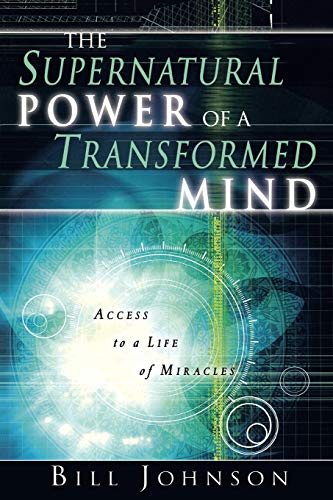 9780768422528: The Supernatural Power of a Transformed Mind: Access to a Life of Miracles